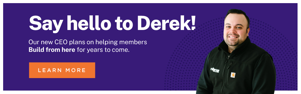 Say  hello to Derek! Our new CEO plans on helping members Build from here for many years to come.