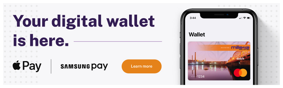 Your digital wallet is here | Apple Pay | Samsung Pay | LEARN MORE